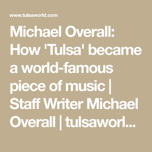 Michael Overall: How 'Tulsa' became a world-famous piece of music | Staff Writer Michael Overall | tulsaworld.com