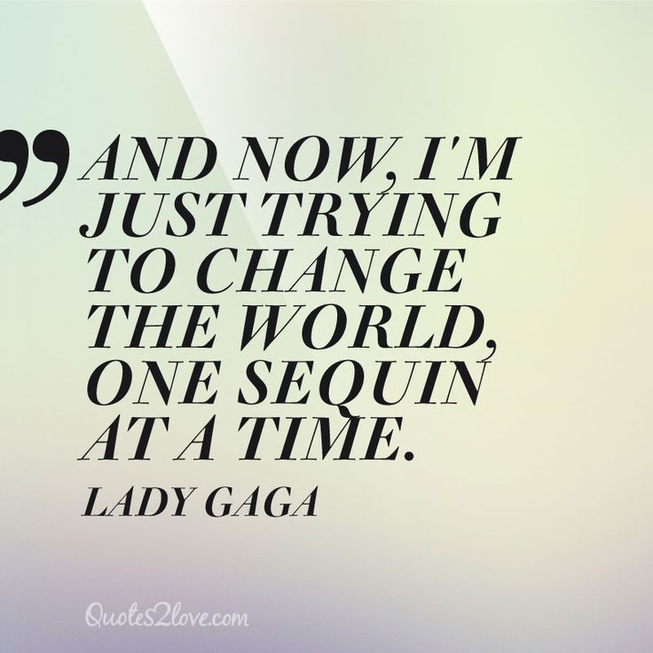 Quotes About Changing The World: And Now, I'm Just Trying To Change The World, One Sequin