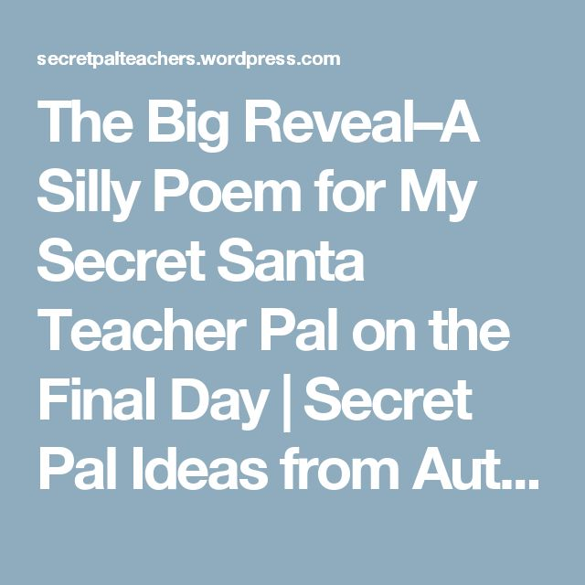 The Big Reveal–A Silly Poem for My Secret Santa Teacher Pal on the Final Day   Secret Pal Ideas from Author Chelly Wood