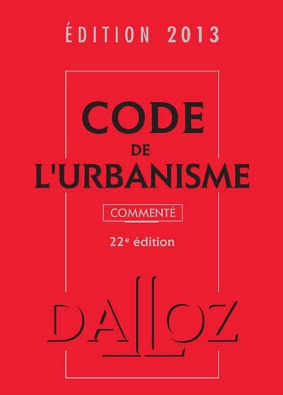 Code de l'urbanisme - Sce : Dalloz http://www.librairiedalloz.fr/9782247121014-code-de-l-urbanisme-commente-edition-2013-collectif/#