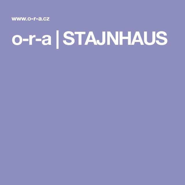 o-r-a | STAJNHAUS