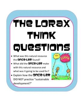 Read the Lorax (or watch one of the movies) ...then use these questions to start discussions about natural resources and sustainability. Students evaluate the environmental consequences of the Once-lers actions and then come up with a better plan based on sustainability.More great stuff on Ecology and Adaptations!Animal Adaptations in Winter task cards, pass game with 15 animals