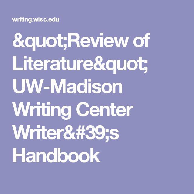 """""""Review of Literature"""" UW-Madison Writing Center Writer's Handbook"""