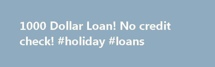 1000 Dollar Loan! No credit check! #holiday #loans http://loan.remmont.com/1000-dollar-loan-no-credit-check-holiday-loans/  #1000 dollar loan # 1000 Dollar Loan Loan-1000.com has been working hard for several years to become the leading payday loan broker online. We strive continuously to offer hassle free and safe payday loan solutions for our valuable customers. Get a payday loan online and you could have your money the next day. Fill out…The post 1000 Dollar Loan! No credit check…
