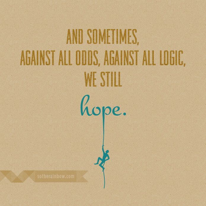 quotes about Hope against Hope | And sometimes, against all odds, against all logic, we still hope.