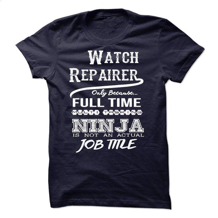 Ninja Watch Repairer T-Shirt T Shirts, Hoodies, Sweatshirts - #fashion #grey sweatshirt. ORDER HERE => https://www.sunfrog.com/LifeStyle/Ninja-Watch-Repairer-T-Shirt-49524394-Guys.html?60505
