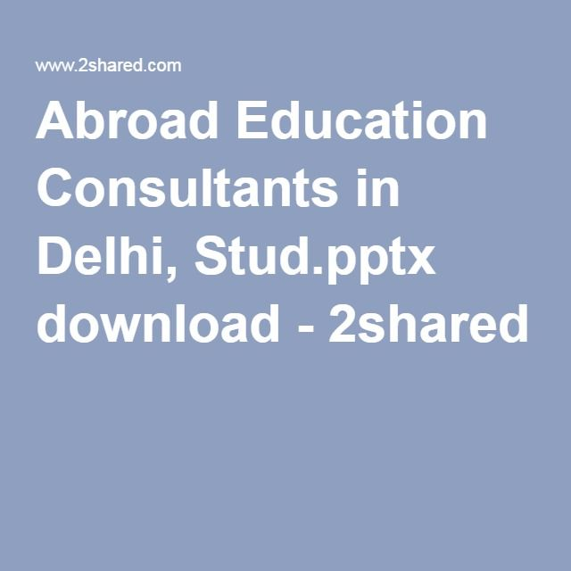 Abroad Education Consultants in Delhi, Stud.pptx download - 2shared