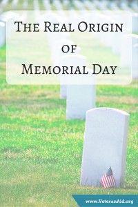The Real Origin of Memorial Day; VeteranAid.org