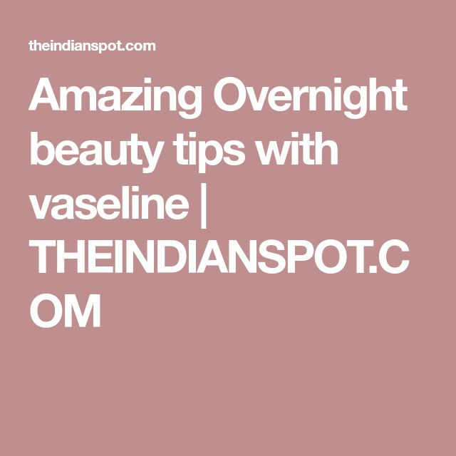 Amazing Overnight beauty tips with vaseline | THEINDIANSPOT.COM