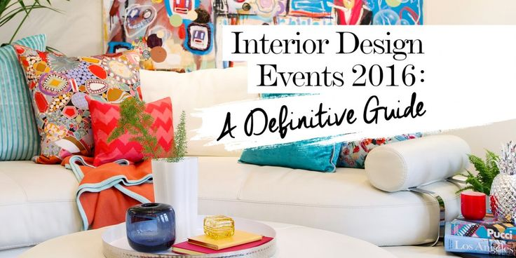 Interior Design Events 2017 A Definitive Guide