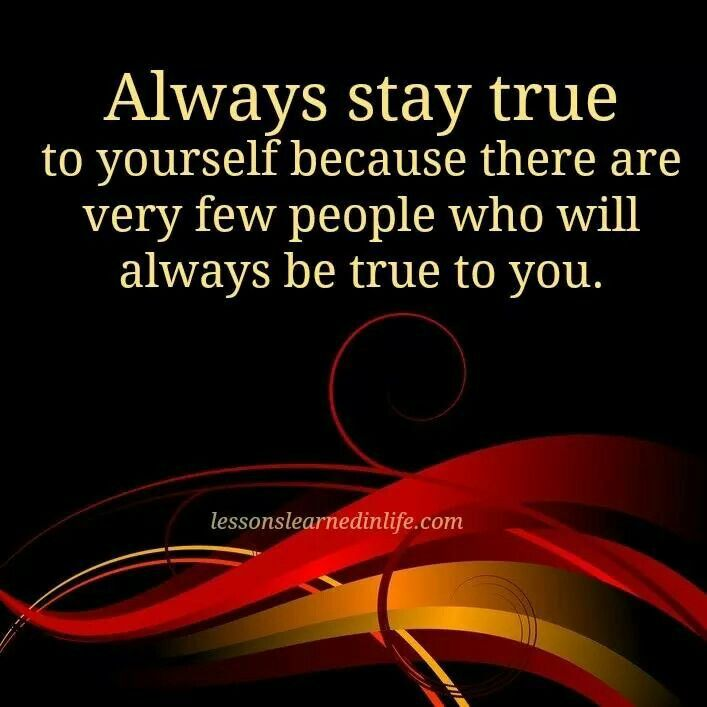 Always Stay True To Yourself Words To Live By Be True To