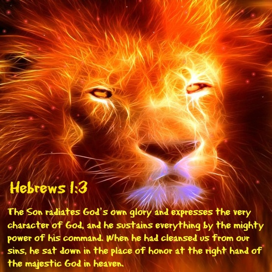 Hebrews 1:3 The Son radiates God's own glory and expresses the very character of God, and he sustains everything by the mighty power of his command. When he had cleansed us from our sins, he sat down in the place of honor at the right hand of the majestic God in heaven.