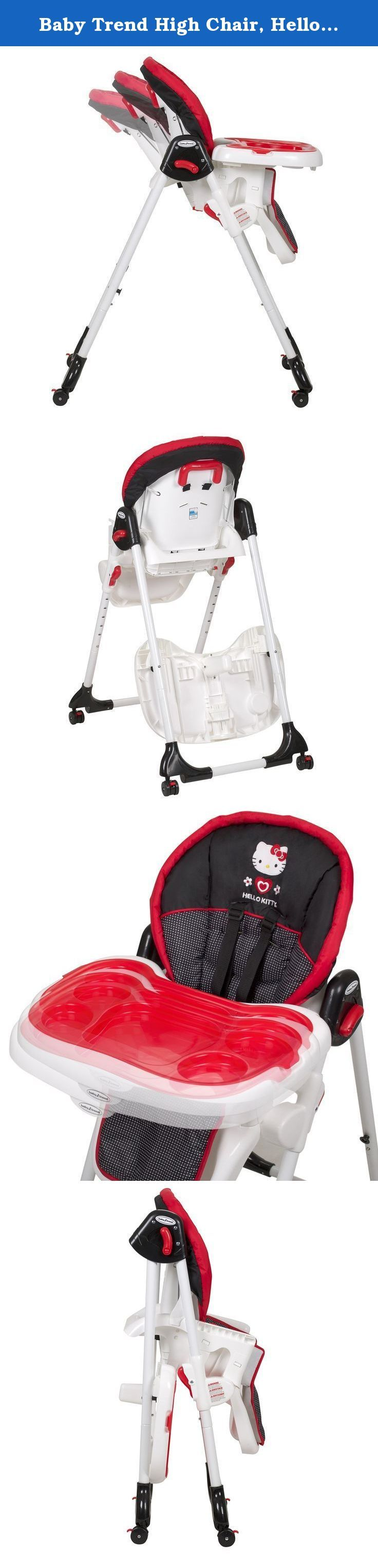 Baby Trend High Chair, Hello Kitty Classic Dot. The Baby Trend High Chair features a 3 position seat recline and a 6 position height adjustment. To keep your child secure during meal times, this high chair has a 5 point safety harness with harness covers for comfort. A dishwasher safe serving tray is also included that can be conveniently stored on the high chair when not in use. For stability, large caster wheels with brakes can be locked in place. The seat pad is easy wipe…
