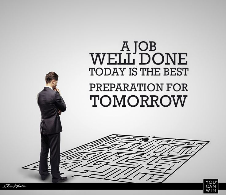 A Job Well Done Today Is The Best Preparation For Tomorrow - job well done