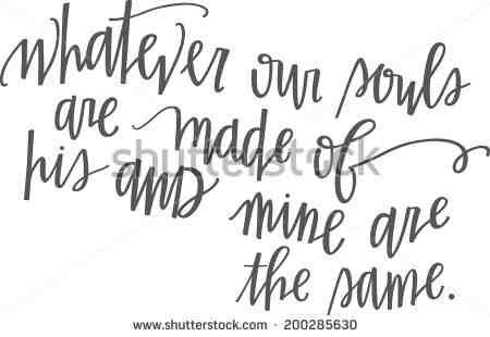 Tattoo text whatever our souls are made of, his and mine are the same