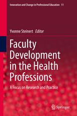 Faculty Development in the Health Professions: A Focus on Research and Practice (2014). Editors: Yvonne Steinert.
