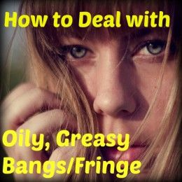 5 Tips to Deal with Greasy, Stringy, Oily-Looking Bangs
