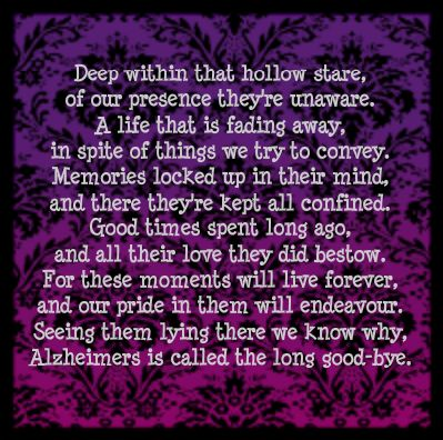 Another pinned wrote: A great poem - my mom passed away after 8 years with this disease. Even though she did not know me, I knew her and I would talk to her about what was going on in my life. I longed for moments of recognition.