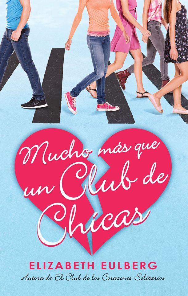 Mucho más que un club de chicas (El club de los corazones solitarios, 2) - Elizabeth Eulberg [edición mexicana]