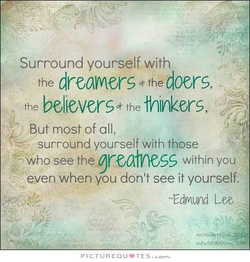 surround yourself with the believers and the doers - Google Search