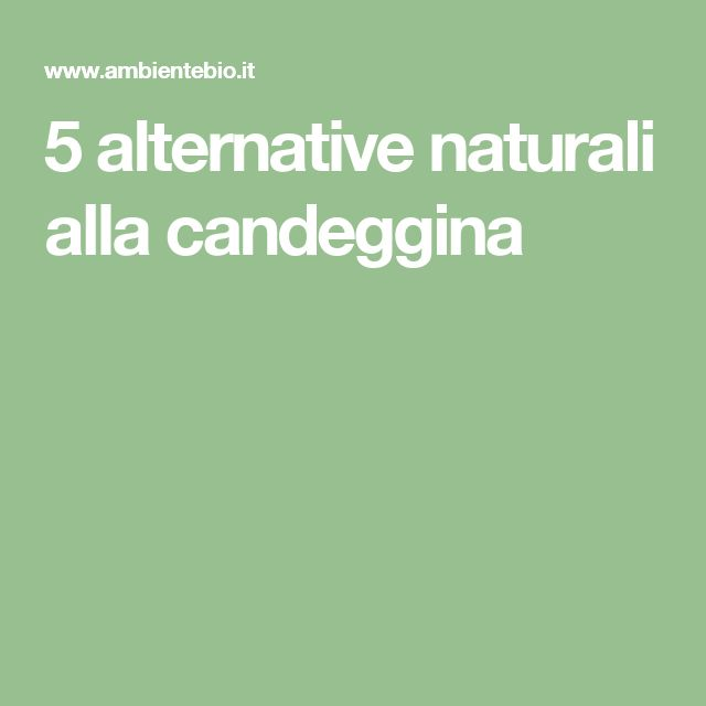 5 alternative naturali alla candeggina