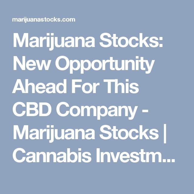 Marijuana Stocks: New Opportunity Ahead For This CBD Company - Marijuana Stocks | Cannabis Investments and News. Roots of a Budding Industry.™