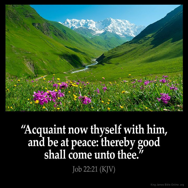 Know God...know peace. Submit your ways to Him and prosperity will come to you.  Job 22:21  (H.R.)