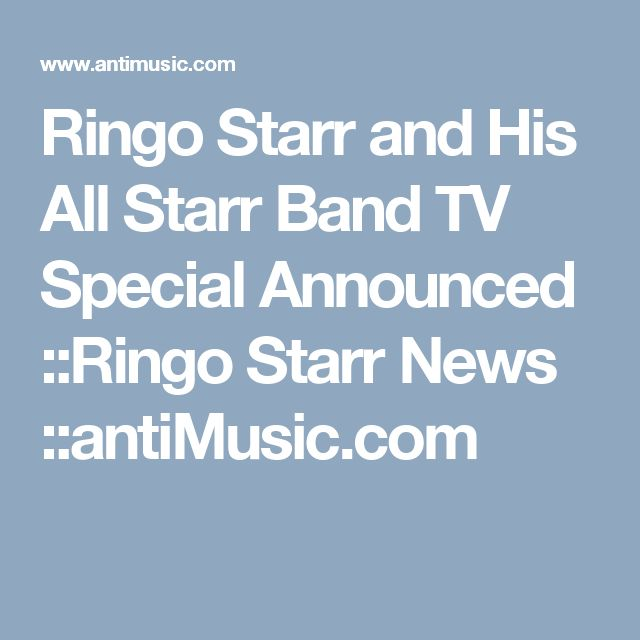Ringo Starr and His All Starr Band TV Special Announced ::Ringo Starr News ::antiMusic.com
