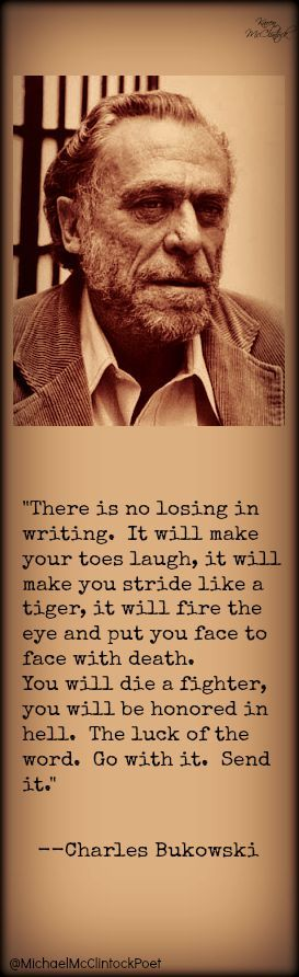 Charles Bukowski quote. Writing Tips by Famous Authors @Michael-McClintock-Poet.