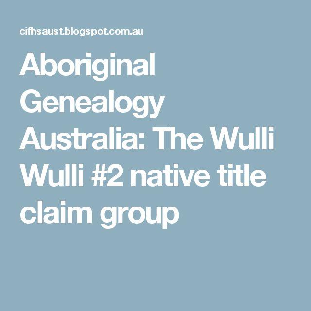 Aboriginal Genealogy Australia: The Wulli Wulli #2 native title claim group