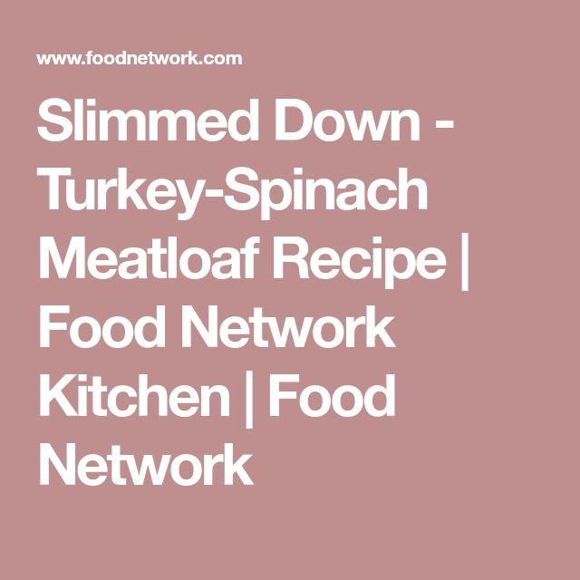 Slimmed Down - Turkey-Spinach Meatloaf Recipe   Food Network Kitchen   Food Network