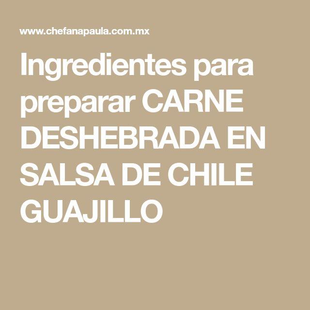 Ingredientes para preparar CARNE DESHEBRADA EN SALSA DE CHILE GUAJILLO