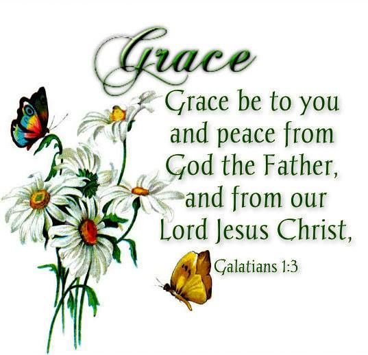 Galatians 1:3 ( KJV). Grace be to you and peace from God the Father, and from our Lord Jesus Christ,