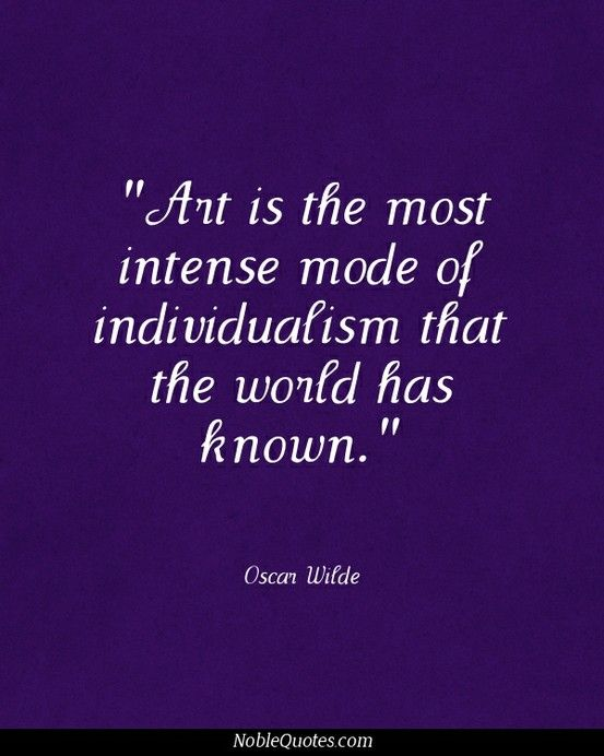 Arts Quotes   http://noblequotes.com///and you have no idea just how intensely individual I am...Vickymom