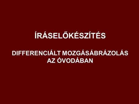 ÍRÁSELŐKÉSZÍTÉS DIFFERENCIÁLT MOZGÁSÁBRÁZOLÁS AZ ÓVODÁBAN.