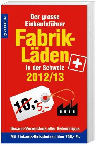 #Fabriklaeden in der Schweiz 2012/13  Der grosse Einkaufsführer mit Einkaufsgutscheinen im Wert von über Fr. 750.-