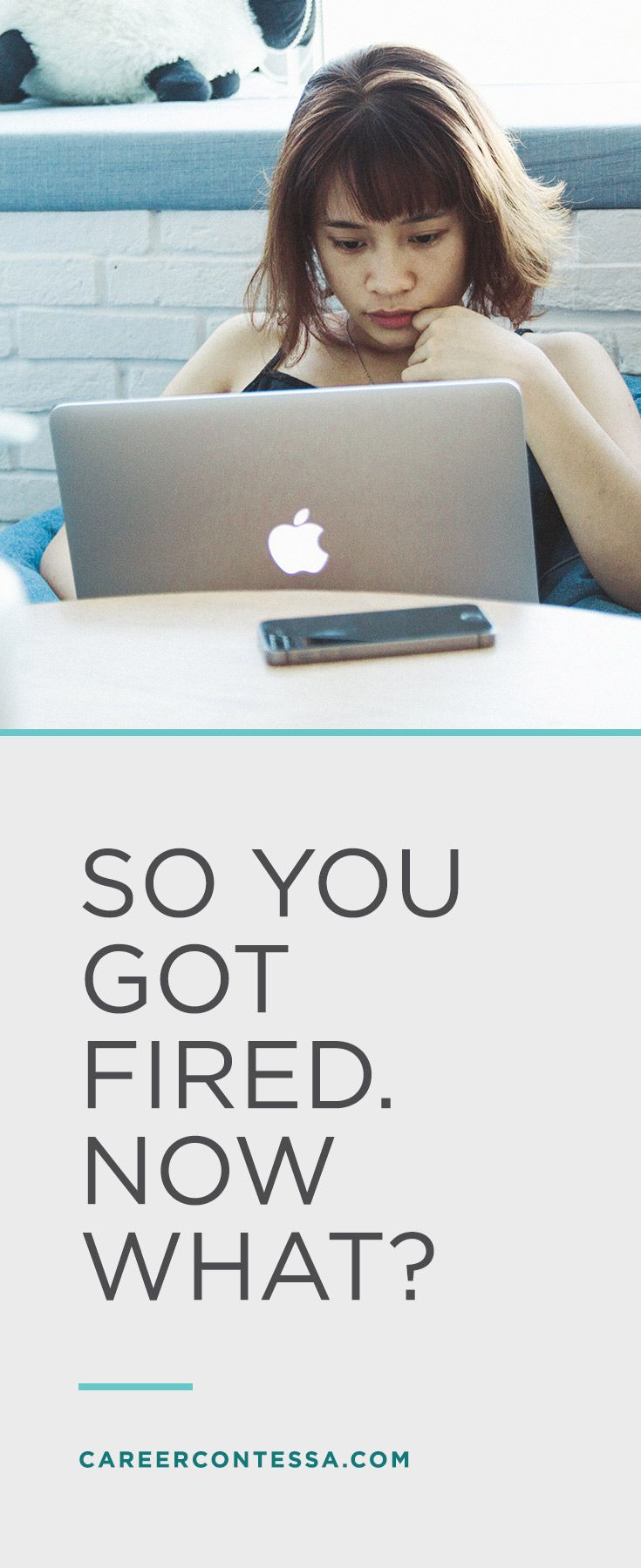 "We're not saying we can help alleviate that initial pit in your stomach, that incessant panicked thought of ""I need a job."" That's natural. But we can help you kick ass immediately after. Here's what you need to do when you've been fired."