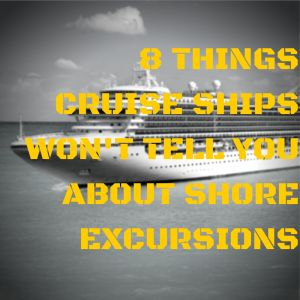 8 Things Your Cruise Ship Won't Tell You About Shore Excursions