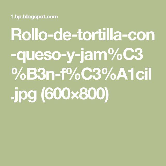 Rollo-de-tortilla-con-queso-y-jam%C3%B3n-f%C3%A1cil.jpg (600×800)