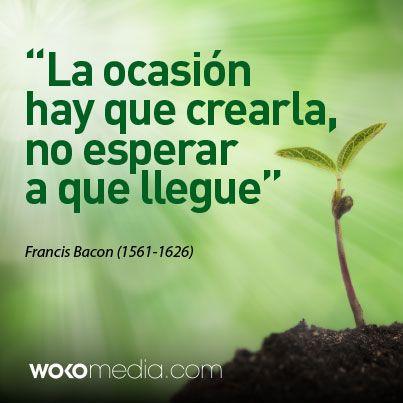 Una gran frase de Francis Bacon con la que nos sentimos muy identificados en la agencia.