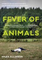Fever of animals / Miles Allinson. [People's Choice Award]