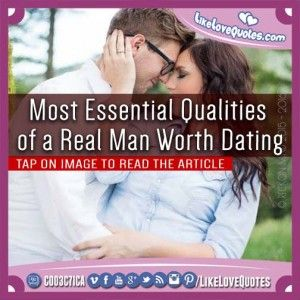 Most Essential Qualities of a Real Man Worth Dating