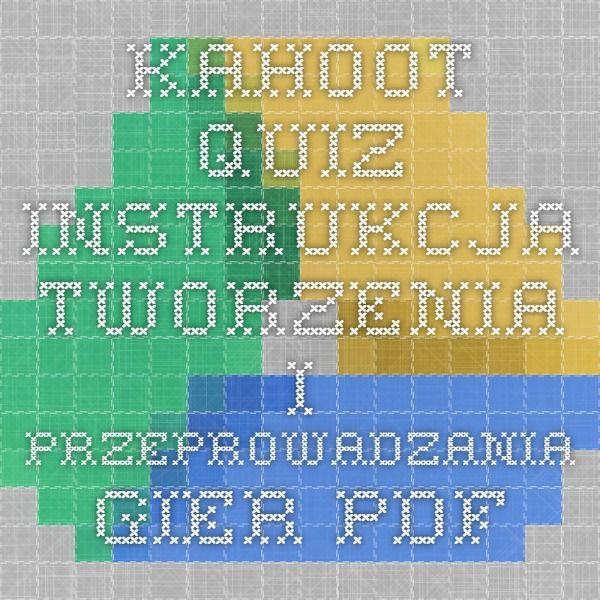 Kahoot Quiz - instrukcja tworzenia i przeprowadzania gier - Pdf