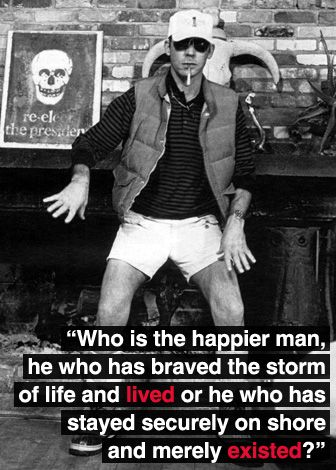 #thoughtsonlife http://www.positivewordsthatstartwith.com/ Hunter S Thompson #qoutes