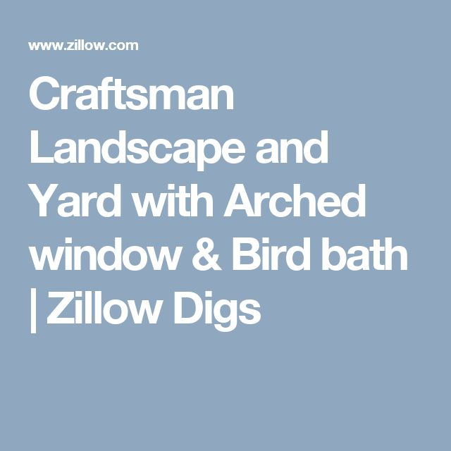 Craftsman Landscape and Yard with Arched window & Bird bath | Zillow Digs