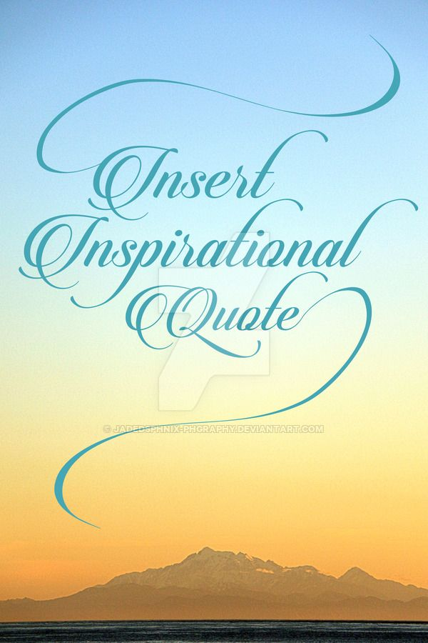 Insert Inspirational Quote by JadedSphnix-Phgraphy.deviantart.com on @DeviantArt