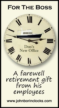 Don planned on spending most of his time on his boat cruising the East Coast  after his retirement.  His employees gave him this clock as a farewell gift.  Is your boss retiring or moving to another location.  These clocks make great lasting gifts and reminders of those who gave them.  Would you like a free design and proof?  Click on visit.