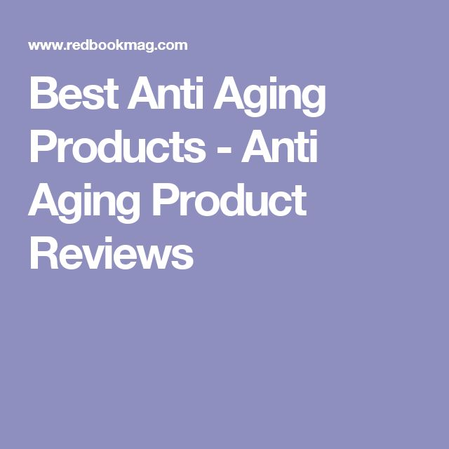Best Anti Aging Products - Anti Aging Product Reviews