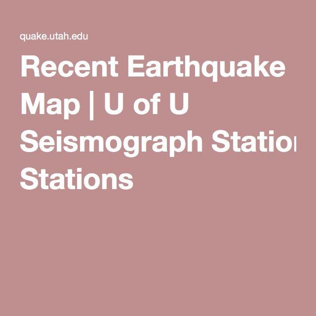 Recent Earthquake Map   U of U Seismograph Stations