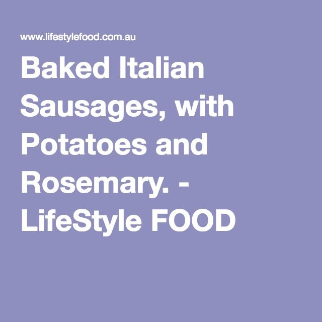 Baked Italian Sausages, with Potatoes and Rosemary. - LifeStyle FOOD